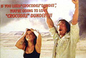 true story - when we went to see 'crocodile' dundee 2 somewhat recently, the people running the theater didn't understand that it was actually 'crocodile' dundee 3 they were showing and we had to leave because we were excited for 'crocodile' dundee 2 instead
